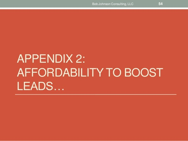 APPENDIX 2: AFFORDABILITY TO BOOST LEADS… Bob Johnson Consulting, LLC 54