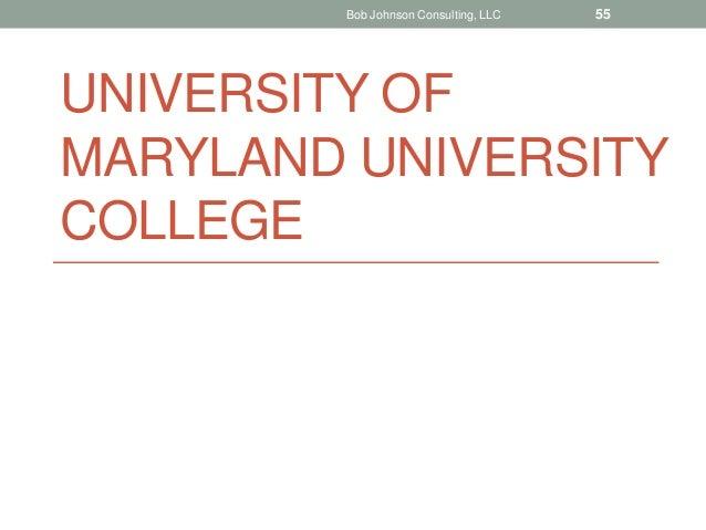 UNIVERSITY OF MARYLAND UNIVERSITY COLLEGE Bob Johnson Consulting, LLC 55