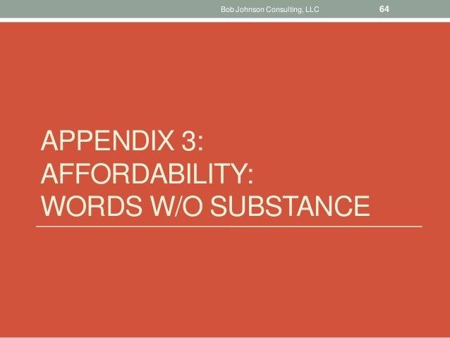 APPENDIX 3: AFFORDABILITY: WORDS W/O SUBSTANCE Bob Johnson Consulting, LLC 64