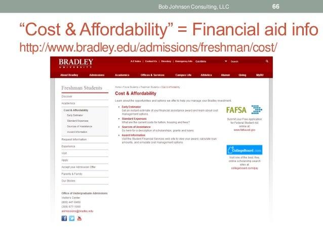 """""""Cost & Affordability"""" = Financial aid info http://www.bradley.edu/admissions/freshman/cost/ Bob Johnson Consulting, LLC 66"""
