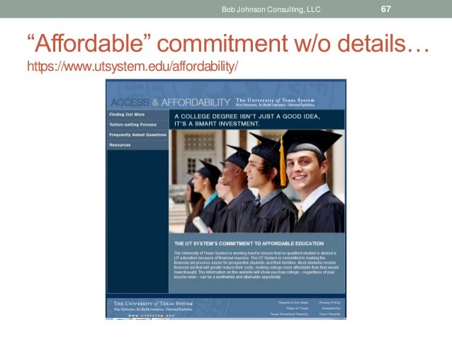 """Affordable"" commitment w/o details… https://www.utsystem.edu/affordability/ Bob Johnson Consulting, LLC 67"