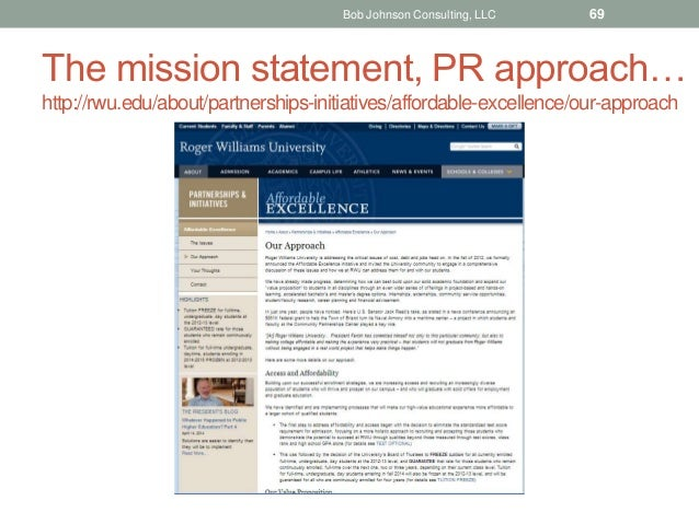 The mission statement, PR approach… http://rwu.edu/about/partnerships-initiatives/affordable-excellence/our-approach Bob J...