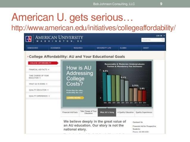 American U. gets serious… http://www.american.edu/initiatives/collegeaffordability/ Bob Johnson Consulting, LLC 9