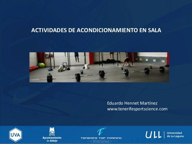 ACTIVIDADES DE ACONDICIONAMIENTO EN SALA Eduardo Hennet Martínez www.tenerifesportscience.com