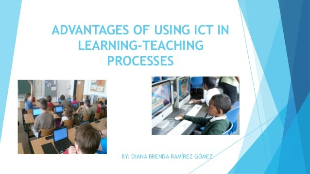 advantages of using ict as a Advantages and disadvantages of using ict for a business advantages disadvantages the advantage of a computer is that you can get your work much more quickly the disadvantage of a computer is that it uses too much electricity and then if you are on it for a long time then your bills will expensive.