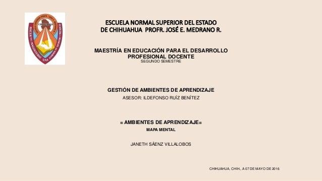 ESCUELA NORMAL SUPERIOR DEL ESTADO DE CHIHUAHUA PROFR. JOSÉ E. MEDRANO R. MAESTRÍA EN EDUCACIÓN PARA EL DESARROLLO PROFESI...