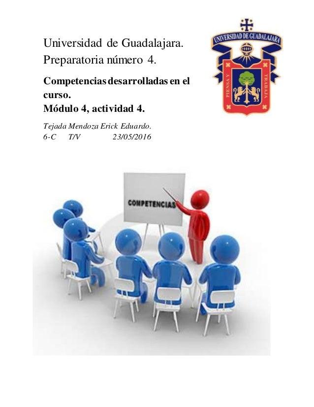 Universidad de Guadalajara. Preparatoria número 4. Competenciasdesarrolladas en el curso. Módulo 4, actividad 4. Tejada Me...