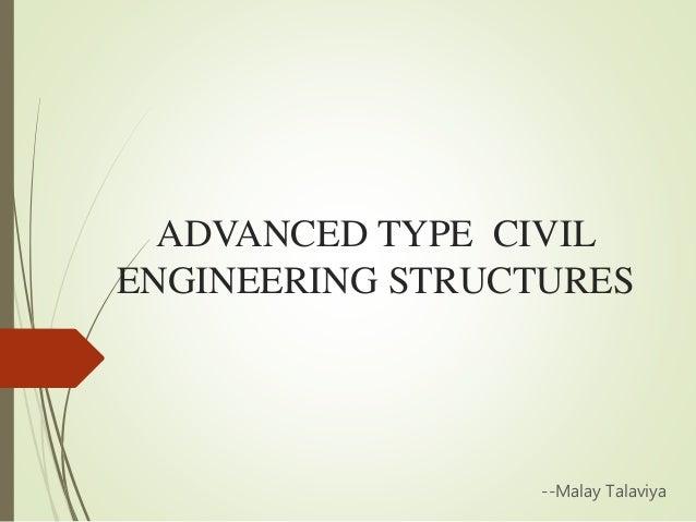 ADVANCED TYPE CIVIL ENGINEERING STRUCTURES --Malay Talaviya