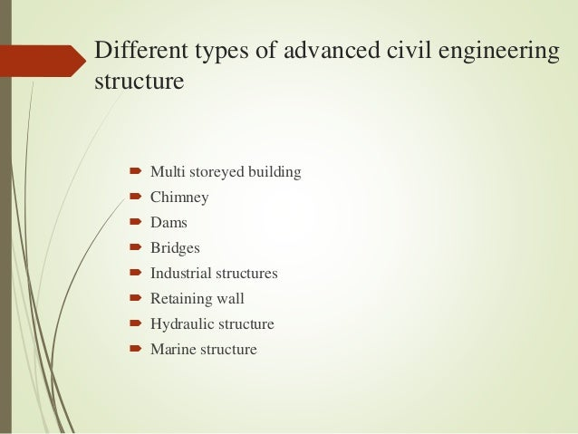 civil engineering and the different types of civil engineers Most important for civil engineering different types of loads acts on structure wind load, seismic loads, earthquake loads, dead loads, live loads, erection loads and all different types of forces that act on the structure.