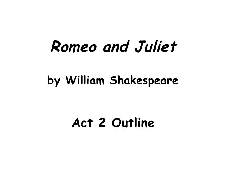 romeo juliet act outline romeo and juliet by william shakespeare act 2 outline