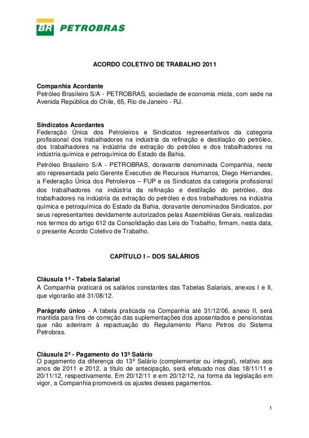 1 ACORDO COLETIVO DE TRABALHO 2011 Companhia Acordante Petróleo Brasileiro S/A - PETROBRAS, sociedade de economia mista, c...