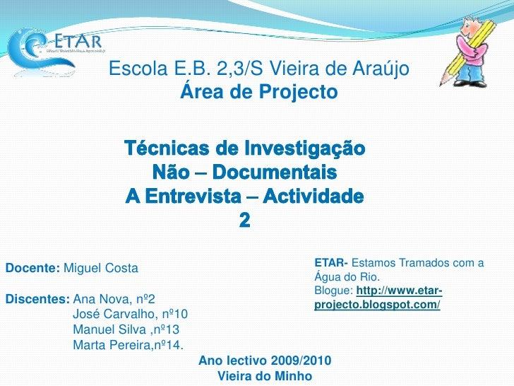Escola E.B. 2,3/S Vieira de Araújo                        Área de Projecto     Docente: Miguel Costa                      ...