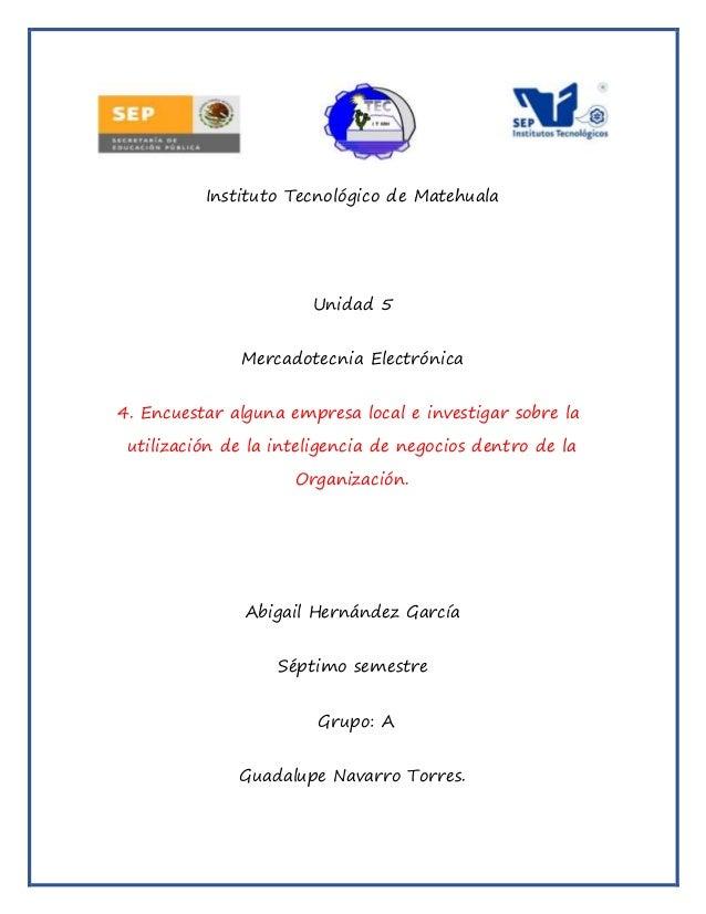 Instituto Tecnológico de Matehuala Unidad 5 Mercadotecnia Electrónica 4. Encuestar alguna empresa local e investigar sobre...