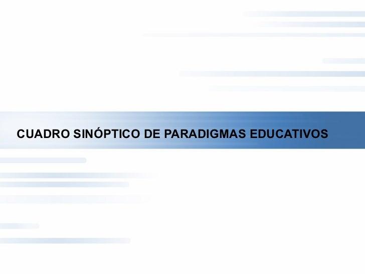 CUADRO SINÓPTICO DE PARADIGMAS EDUCATIVOS