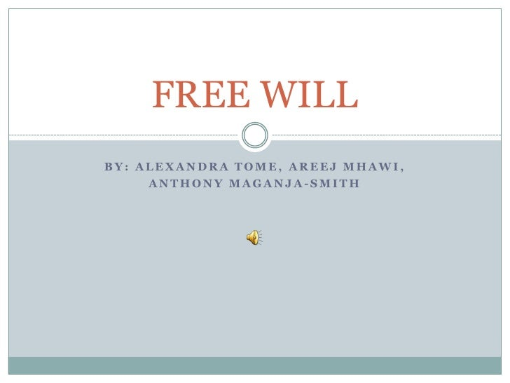 By: Alexandra tome, areejmhawi,<br />ANTHONY MAGANJA-SMITH <br />FREE WILL<br />