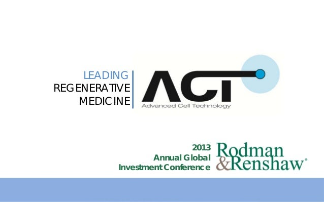 1 LEADING REGENERATIVE MEDICINE 2013 Annual Global Investment Conference
