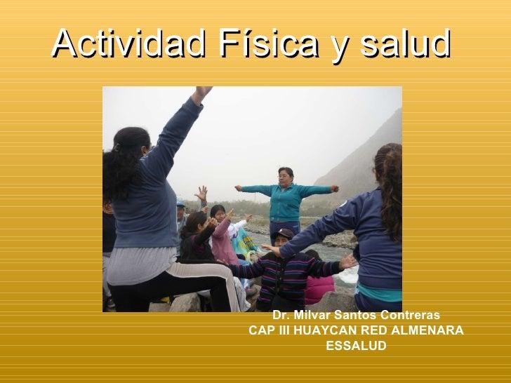 Actividad Física y salud Dr. Milvar Santos Contreras CAP III HUAYCAN RED ALMENARA ESSALUD