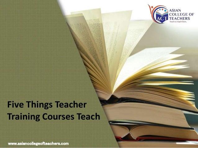 Five Things Teacher Training Courses Teach www.asiancollegeofteachers.com