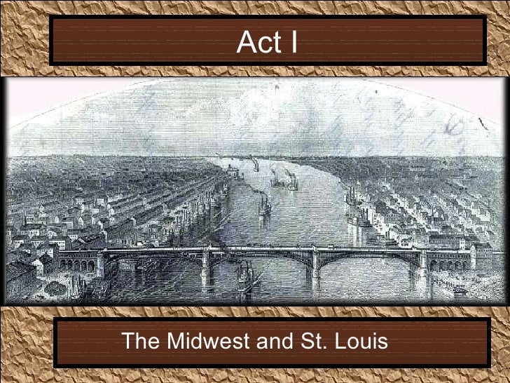 Act I The Midwest and St. Louis