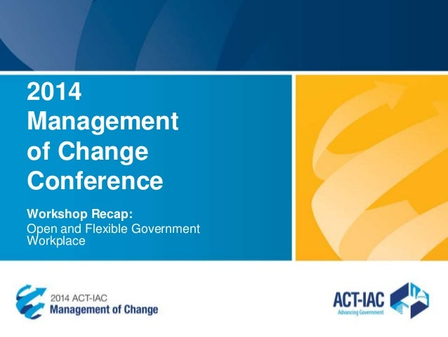 2014 Management of Change Conference Workshop Recap: Open and Flexible Government Workplace