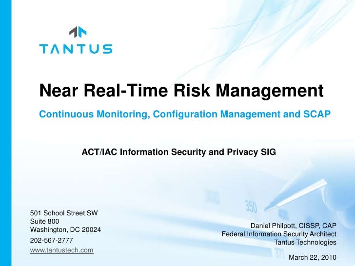 Near Real-Time Risk Management<br />Continuous Monitoring, Configuration Managementand SCAP<br />ACT/IAC Information Secur...
