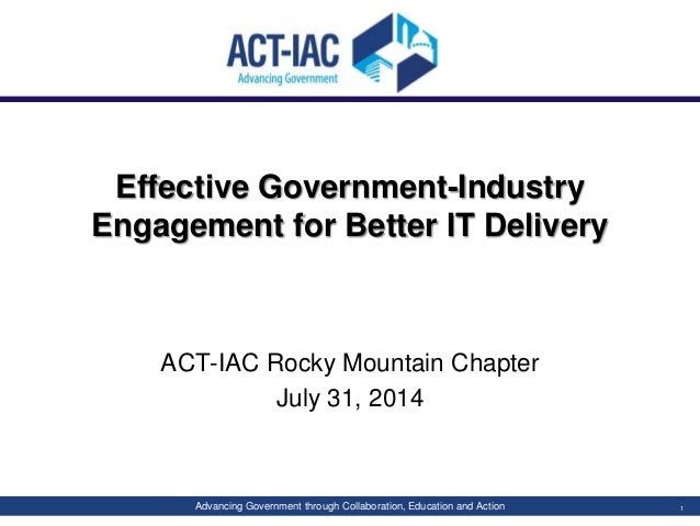 Advancing Government through Collaboration, Education and Action Effective Government-Industry Engagement for Better IT De...