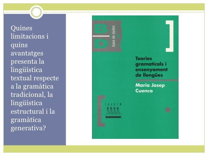 Quines limitacions i quins avantatges presenta la lingüística textual respecte a la gramàtica tradicional, la lingüística ...