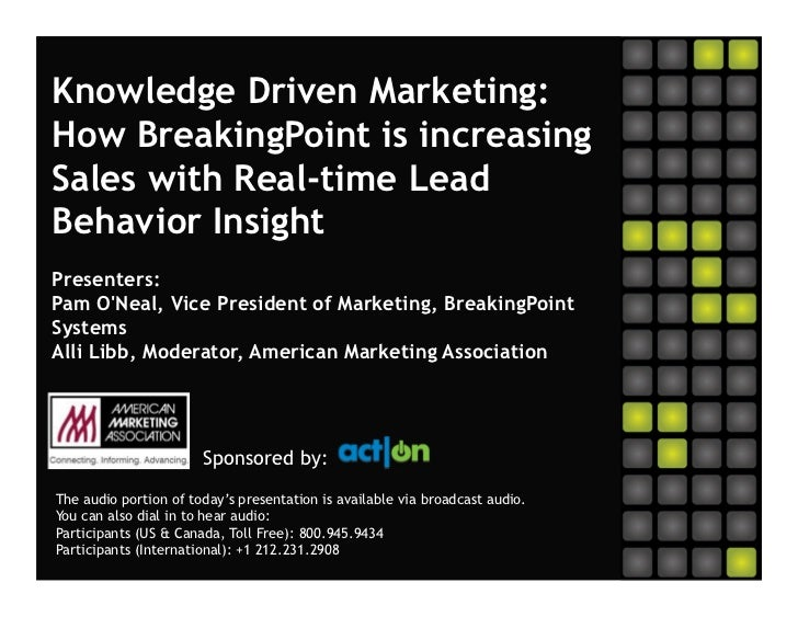 Knowledge Driven Marketing:How BreakingPoint is increasingSales with Real-time LeadBehavior InsightPresenters:Pam ONeal, V...