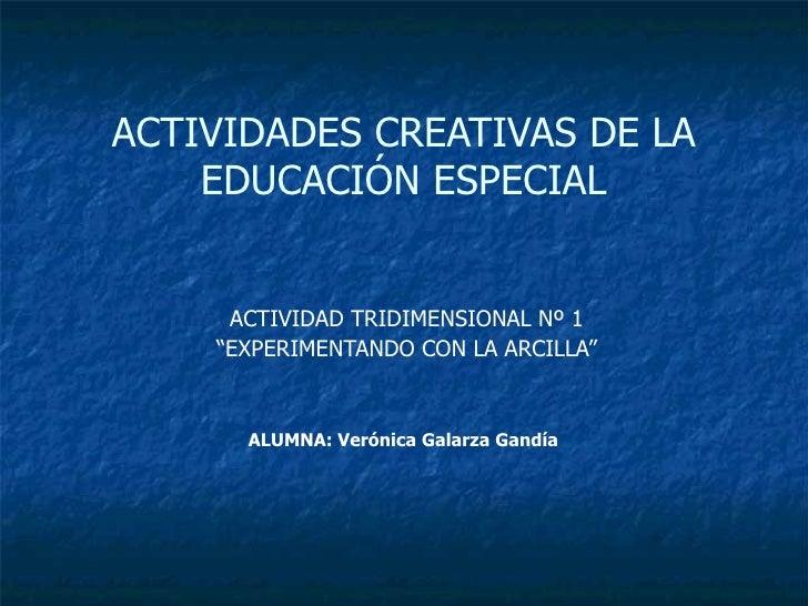 """ACTIVIDADES CREATIVAS DE LA EDUCACIÓN ESPECIAL ACTIVIDAD TRIDIMENSIONAL Nº 1 """" EXPERIMENTANDO CON LA ARCILLA"""" ALUMNA: Veró..."""