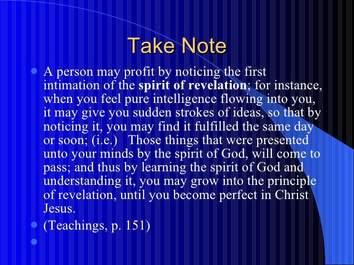 Take Note <ul><li>A person may profit by noticing the first intimation of the  spirit of revelation ; for instance, when y...