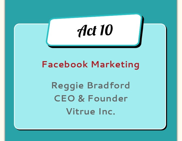 Ac! 10Facebook Marketing Reggie Bradford CEO & Founder   Vitrue Inc.