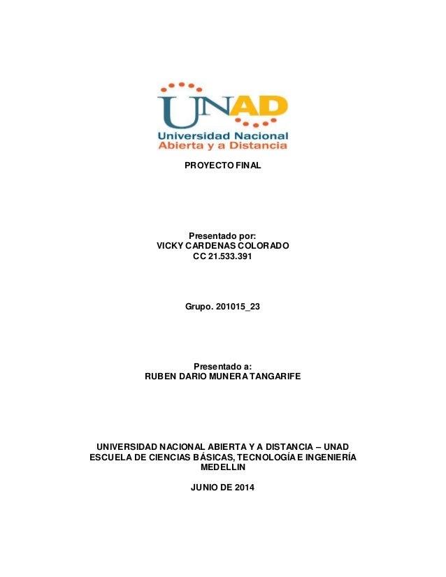 PROYECTO FINAL Presentado por: VICKY CARDENAS COLORADO CC 21.533.391 Grupo. 201015_23 Presentado a: RUBEN DARIO MUNERA TAN...