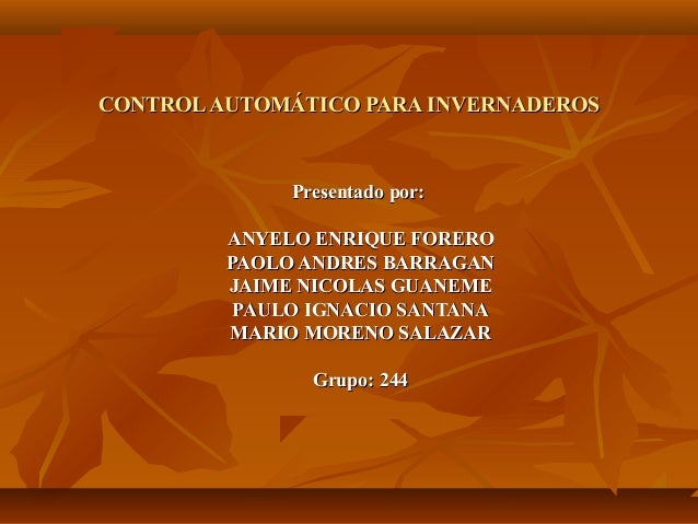 CONTROL AUTOMÁTICO PARA INVERNADEROS              Presentado por:         ANYELO ENRIQUE FORERO         PAOLO ANDRES BARRA...