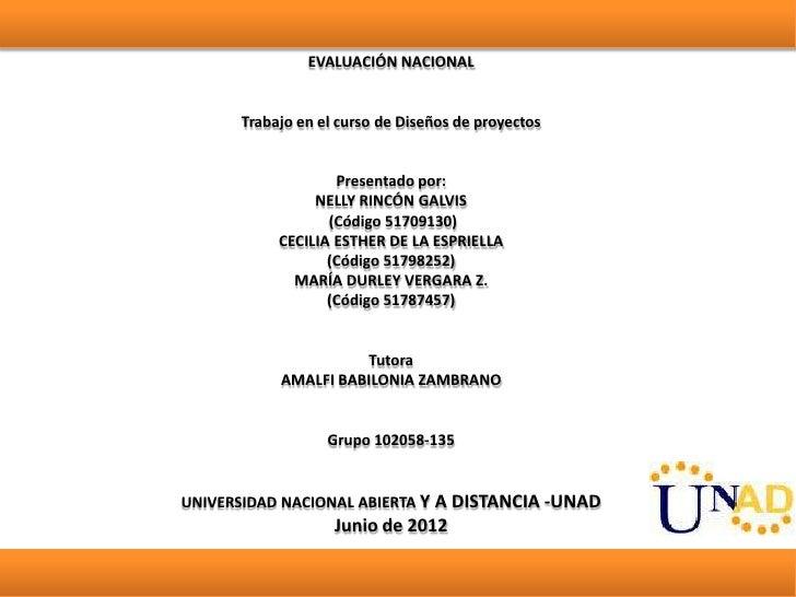 EVALUACIÓN NACIONAL      Trabajo en el curso de Diseños de proyectos                   Presentado por:                NELL...