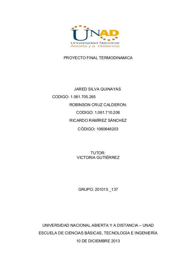 PROYECTO FINAL TERMODINAMICA  JARED SILVA QUINAYAS CODIGO: 1.061.705.265 ROBINSON CRUZ CALDERON: CODIGO: 1.061.710.206 RIC...