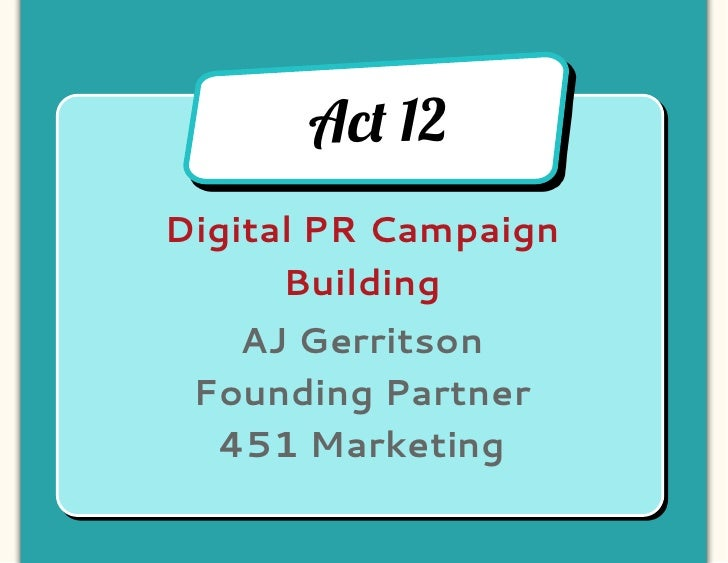 Ac! 12Digital PR Campaign      Building   AJ Gerritson Founding Partner  451 Marketing