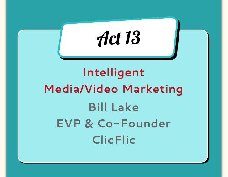 Ac! 13      IntelligentMedia/Video Marketing     Bill Lake EVP & Co-Founder      ClicFlic