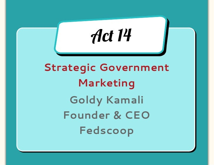 Ac! 14Strategic Government      Marketing    Goldy Kamali   Founder & CEO     Fedscoop