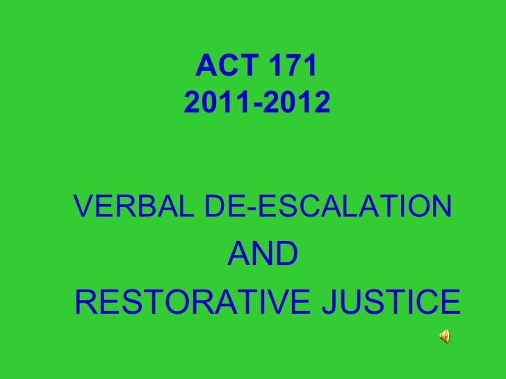 ACT 171 2011-2012 <ul><li>VERBAL DE-ESCALATION   </li></ul><ul><li>AND  </li></ul><ul><li>RESTORATIVE JUSTICE </li></ul>
