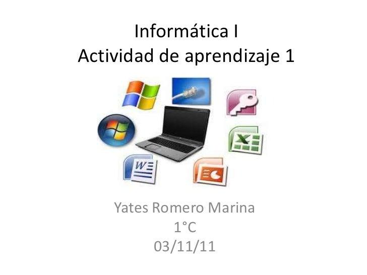 Informática IActividad de aprendizaje 1    Yates Romero Marina             1°C          03/11/11