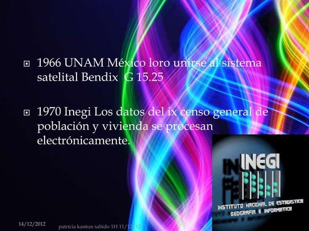     1966 UNAM México loro unirse al sistema      satelital Bendix G 15.25     1970 Inegi Los datos del ix censo general ...