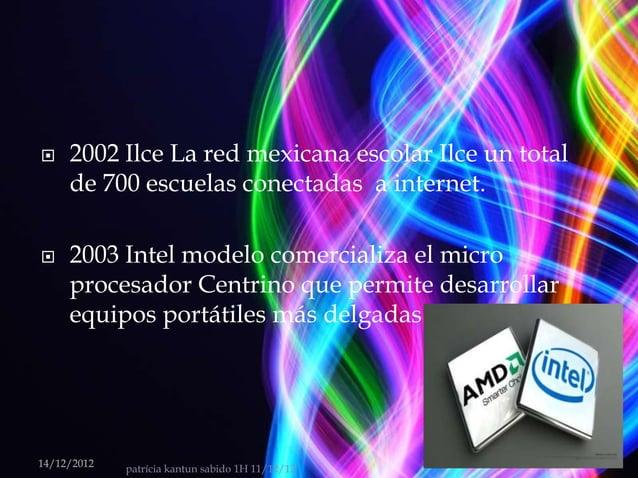     2002 Ilce La red mexicana escolar Ilce un total     de 700 escuelas conectadas a internet.    2003 Intel modelo come...