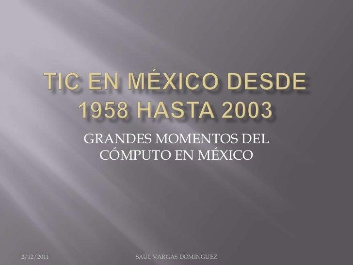 GRANDES MOMENTOS DEL              CÓMPUTO EN MÉXICO2/12/2011        SAÚL VARGAS DOMINGUEZ