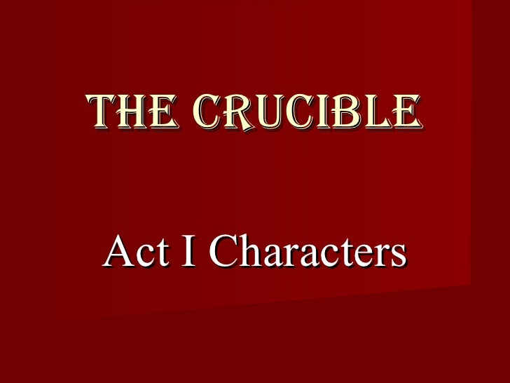 in the crucible the characters who Integrity in the crucible arthur miller's play the crucible is about a salem  the creation and convincing representation of fictitious characters.