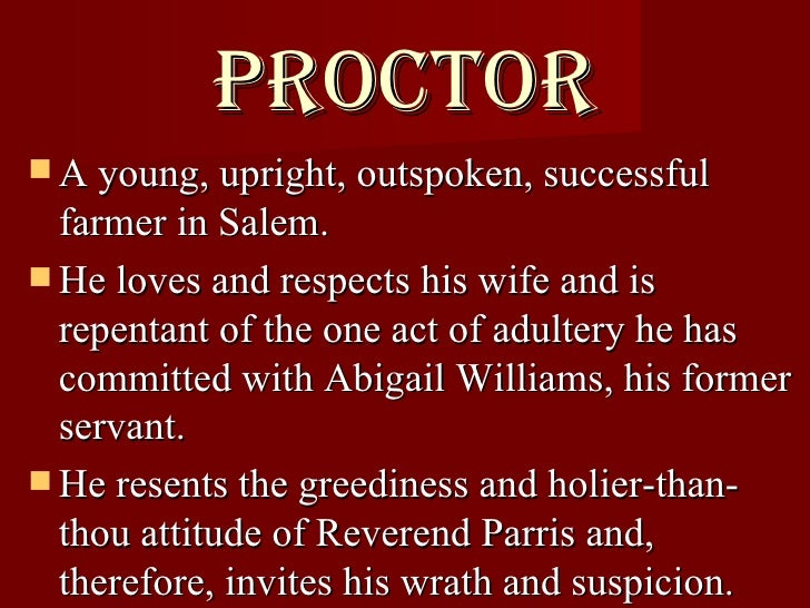an analysis of the character of john proctor John proctor, he is a farmer, a husband, and a father we think of him as a strong formidable figure in arthur miller's the crucible, proctor is portrayed as a man with a strong belief.
