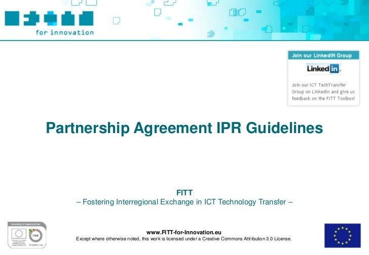 Partnership Agreement IPR Guidelines                                 FITT   – Fostering Interregional Exchange in ICT Tech...
