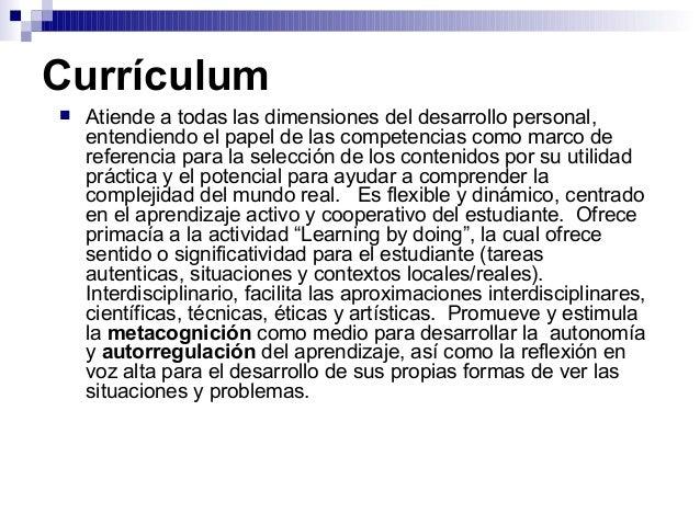 Currículum  Atiende a todas las dimensiones del desarrollo personal, entendiendo el papel de las competencias como marco ...