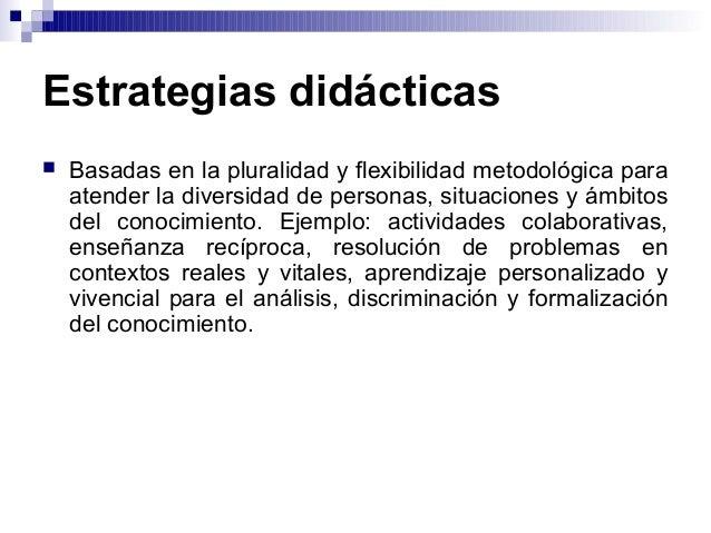 Estrategias didácticas  Basadas en la pluralidad y flexibilidad metodológica para atender la diversidad de personas, situ...