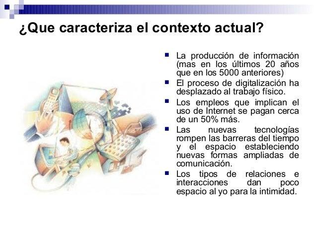 ¿Que caracteriza el contexto actual?  La producción de información (mas en los últimos 20 años que en los 5000 anteriores...