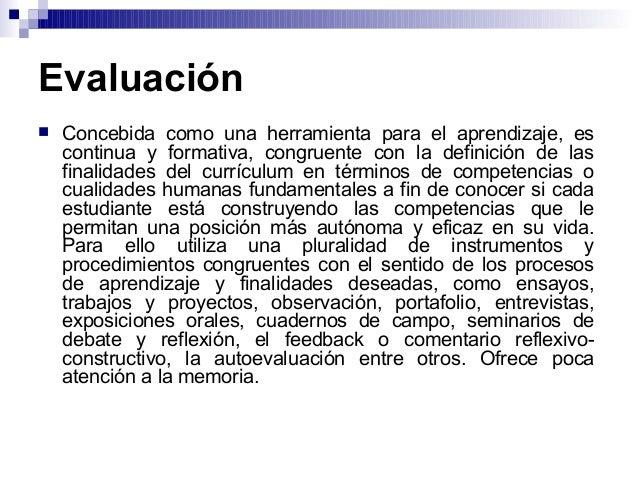 Evaluación  Concebida como una herramienta para el aprendizaje, es continua y formativa, congruente con la definición de ...